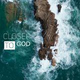 - Closer To God